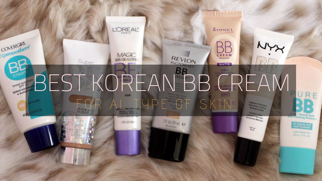 8 Best Korean BB Cream | Beauty Balm Cream On 2019